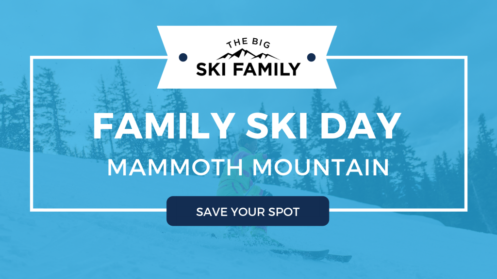 Mammoth Mountain Family Ski Day - Save Your Spot - The Big Ski Family